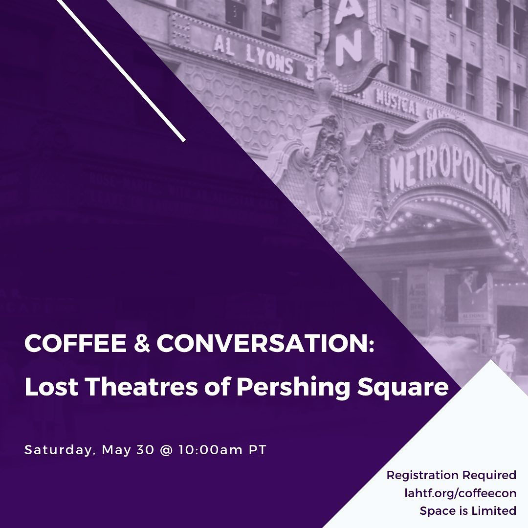 Coffee & Conversation: Lost Theatres of Pershing Square